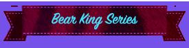 Bear King Series